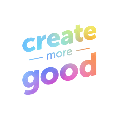Create More Good